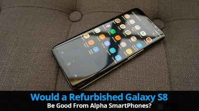 Would a refurbished Galaxy S8 be good from Alpha SmartPhones?